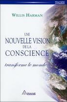 Couverture du livre « Une nouvelle vision de la conscience transforme le monde » de Willis Harman aux éditions Ariane