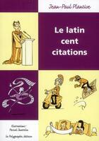 Couverture du livre « Le latin, cent citations » de Pascal Jousselin et Jean-Paul Plantive aux éditions Polygraphe