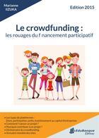 Couverture du livre « Le crowdfunding : les rouages du financement participatif (édition 2015) » de Marianne Iizuka aux éditions Edubanque