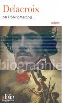 Couverture du livre « Delacroix » de Frederic Martinez aux éditions Gallimard
