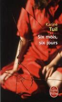 Couverture du livre « Six mois, six jours » de Karine Tuil aux éditions Lgf