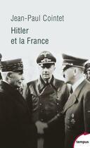 Couverture du livre « Hitler et la France » de Jean-Paul Cointet aux éditions Tempus/perrin