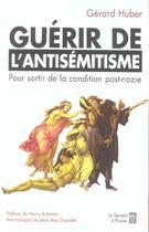 Couverture du livre « Guerir De L'Antisemitisme » de Huber G aux éditions Serpent A Plumes