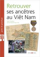 Couverture du livre « Retrouver ses ancêtres au Viêt Nam » de Alain Chevillon et Janine Nguyen Ngoc Van aux éditions Archives Et Culture