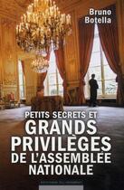 Couverture du livre « Petits secrets et grands privilèges de l'Assemblée nationale » de Bruno Botella aux éditions Editions Du Moment