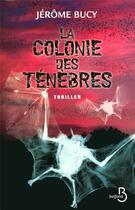 Couverture du livre « La colonie des ténèbres » de Jerome Bucy aux éditions Belfond