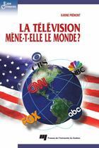 Couverture du livre « La télévision mène-t-elle le monde ? » de Karine Premont aux éditions Presses De L'universite Du Quebec