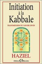 Couverture du livre « Initiation à la kabbale ; transmission du savoir divin » de Haziel aux éditions Bussiere