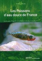 Couverture du livre « Les poissons d'eau douce de France » de Philippe Keith et Henri Persat et Eric Feunteun et Jean Allardi aux éditions Mnhn