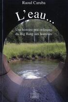 Couverture du livre « L'Eau... Une Histoire Peu Ordinaire » de Raoul Caruba aux éditions Johanet