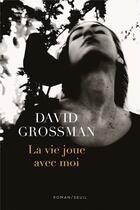 Couverture du livre « La vie joue avec moi » de David Grossman aux éditions Seuil