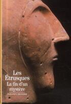Couverture du livre « Les Etrusques ; la fin d'un mystère » de Jean-Paul Thuillier aux éditions Gallimard