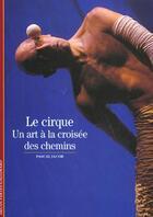 Couverture du livre « Le cirque - un art a la croisee des chemins » de Pascal Jacob aux éditions Gallimard