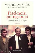 Couverture du livre « Pied-noir, poings nus ; de Bab-el-Oued à Las Vegas » de Pierre Ballester et Michel Acaries aux éditions Flammarion