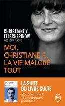 Couverture du livre « Moi, Christiane F., la vie malgré tout » de Christiane Felscherinow et Sonia Vukovic aux éditions J'ai Lu