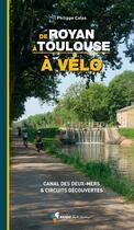 Couverture du livre « À vélo de Royan à Toulouse ; canal des Deux-Mers & circuits découvertes » de Philippe Calas aux éditions Rando Editions