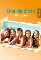 Couverture du livre « Une vie d'ado » de Elea Lochet aux éditions 7 Ecrit