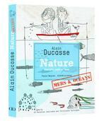 Couverture du livre « Nature mers et océans » de Alain Ducasse et Christophe Saintagne et Paule Neyrat aux éditions Alain Ducasse