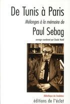 Couverture du livre « De Tunis à Paris ; mélanges à la mémoire de Paul Sebag » de Claude Nataf aux éditions Eclat