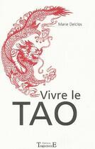 Couverture du livre « Vivre le tao » de Marie Delclos aux éditions Trajectoire