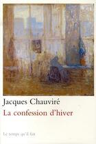 Couverture du livre « La confession d'hiver » de Jacques Chauvire aux éditions Le Temps Qu'il Fait