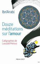Couverture du livre « Douze méditations sur l'amour » de Lassaad Metoui et Ibn 'Arabi aux éditions Dervy