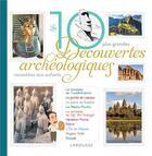 Couverture du livre « Les 10 grandes découvertes archéologiques racontées aux enfants » de Anne Royer aux éditions Larousse