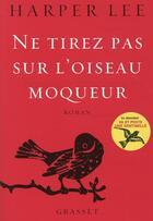 Couverture du livre « Ne tirez pas sur l'oiseau moqueur » de Harper Lee aux éditions Grasset Et Fasquelle