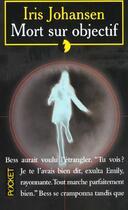 Couverture du livre « Mort Sur Objectif » de Iris Johansen aux éditions Pocket