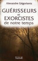 Couverture du livre « Guérisseurs et exorcistes de notre temps » de Alexandre Grigoriantz aux éditions Trajectoire