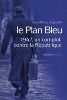 Couverture du livre « Le plan bleu ; 1947, un complot contre la république » de Jean-Marie Augustin aux éditions Geste