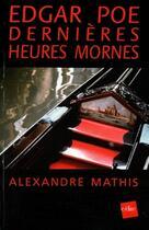 Couverture du livre « Edgar Poe ; dernières heures mornes » de Alexandre Mathis aux éditions Edite