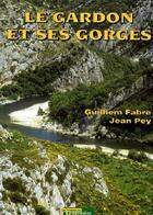 Couverture du livre « Le Gardon et ses gorges » de G Fabre et J Pey aux éditions Nouvelles Presses Du Languedoc