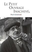 Couverture du livre « Le petit ouvrage inachevé » de Paul Leautaud aux éditions Arlea