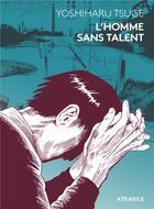 Couverture du livre « L'homme sans talent » de Yoshiharu Tsuge aux éditions Atrabile