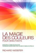 Couverture du livre « La magie des couleurs pour débutants » de Richard Webster & aux éditions Ada