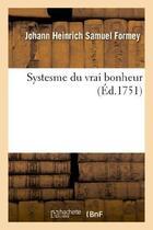 Couverture du livre « Systesme du vrai bonheur » de Formey J H S. aux éditions Hachette Bnf