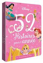 Couverture du livre « 52 histoires pour l'année ; Disney Princesses ; princesses et fées » de Disney aux éditions Disney Hachette