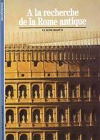 Couverture du livre « A la recherche de la rome antique » de Claudia Moatti aux éditions Gallimard