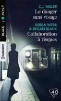 Couverture du livre « Le danger sans visage ; collaboration à risques » de Debra Webb et C.J. Miller et Regan Black aux éditions Harlequin