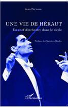 Couverture du livre « Vie de héraut ; un chef d'orchestre dans le siècle » de Jean Perisson aux éditions L'harmattan