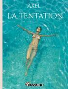 Couverture du livre « La tentation » de Axel aux éditions Dynamite