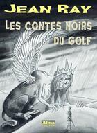 Couverture du livre « Les contes noirs du golf » de Jean Ray aux éditions Alma Editeur