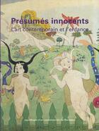Couverture du livre « Les presumes innocents ; l'art contemporain et l'enfance » de Collectif aux éditions Reunion Des Musees Nationaux