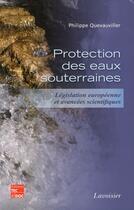 Couverture du livre « La protection des eaux souterraines ; législation europeenne et avancées scientifiques » de Philippe Quevauviller aux éditions Tec Et Doc