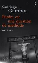 Couverture du livre « Perdre est une question de méthode » de Santiago Gamboa aux éditions Points