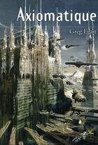 Couverture du livre « Axiomatique » de Greg Egan aux éditions Le Belial