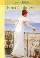 Couverture du livre « D'amour, d'azur et d'or t.1 ; face à l'île du levant » de Annie Bruel aux éditions Auberon