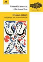 Couverture du livre « L'homme debout ; la République, pour un nouvel humanisme » de Gerard Contremoulin aux éditions Detrad Avs
