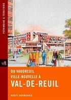 Couverture du livre « Du Vaudreuil ville nouvelle à Val-de-Reuil » de Claire Etienne et Julie Girard aux éditions Point De Vues
